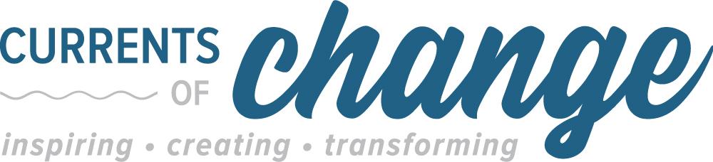 Currents of Change: Inspiring, Creating, Transforming